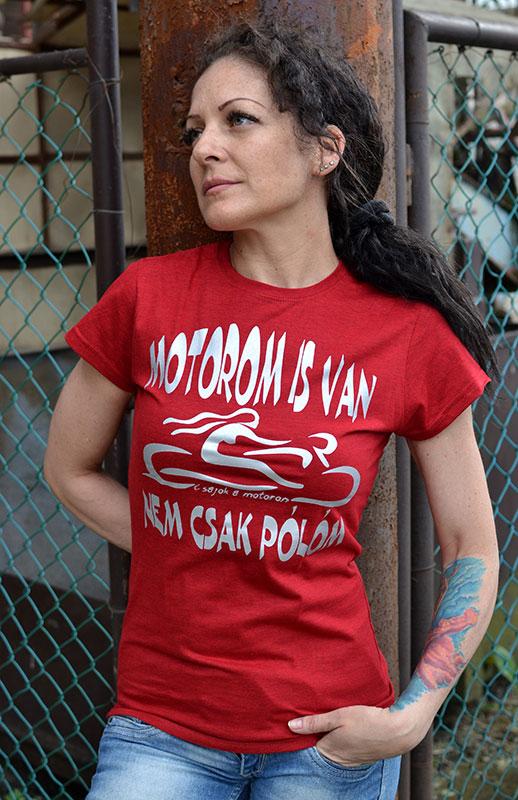 Motorom is van... bordó női Csajok a motoron póló